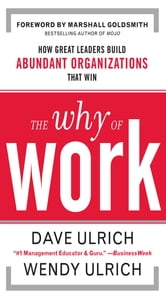 The Why of Work: How Great Leaders Build Abundant Organizations That Win ebook by David Ulrich,Wendy Ulrich,Marshall Goldsmith