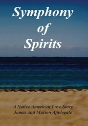 Symphony of Spirits - A Native American Love Story ebook by James; Marion Applegate