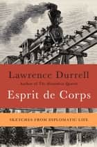 Esprit de Corps ebook by Lawrence Durrell,Vasiliu