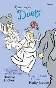 The Great Bridal Escape & How to Catch a Groom: The Great Bridal Escape\How to Catch a Groom ebook by Bonnie Tucker,Holly Jacobs