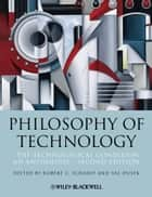 Philosophy of Technology - The Technological Condition: An Anthology ebook by Robert C. Scharff, Val Dusek