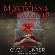 The Mortician's Daughter - One Foot in the Grave audiobook by C.C. Hunter