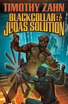 Blackcollar: The Judas Solution ebook by Timothy Zahn