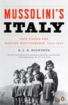 Mussolini's Italy - Life Under the Fascist Dictatorship, 1915-1945 ebook by R. J. B. Bosworth