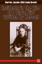 Incidents in the Life of a Slave Girl Written by Herself ebook by Harriet Ann Jacobs, Linda Brent