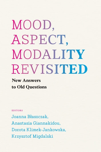Mood, Aspect, Modality Revisited - New Answers to Old Questions ebook by