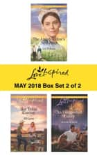 Harlequin Love Inspired May 2018 - Box Set 2 of 2 - The Amish Widow's New Love\Her Texas Cowboy\An Unexpected Family ebook by Jill Lynn, Liz Tolsma, Jenna Mindel
