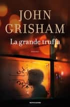 La grande truffa eBook by John Grisham