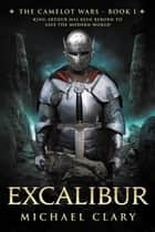 Excalibur (The Camelot Wars Book 1) ebook by Michael Clary