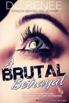 A Brutal Betrayal ebook by DC Renee