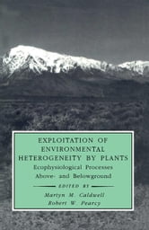 Exploitation of Environmental Heterogeneity by Plants: Ecophysiological Processes Above- and Belowground ebook by Roy, Jacques
