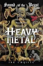 Sound of the Beast - The Complete Headbanging History of Heavy Metal ebook by Ian Christe