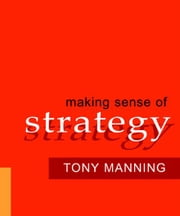 Making Sense of Strategy ebook by Manning, Anthony D.