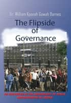 The Flipside of Governance: An Evaluation of the Authenticity of Public Administration in Liberia ebook by William K.G. Barnes
