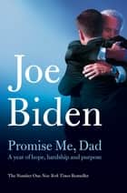Promise Me, Dad - A Year of Hope, Hardship, and Purpose ebook by Joe Biden