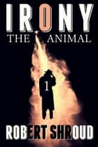 Irony: The Animal ebook by Robert Shroud
