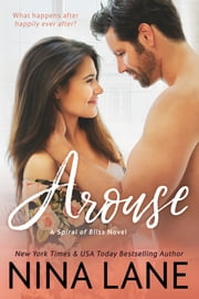 AROUSE - A Spiral of Bliss Novel ebook by Nina Lane