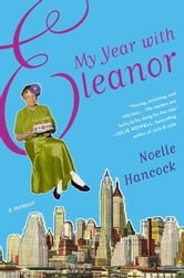My Year with Eleanor - A Memoir ebook by Noelle Hancock