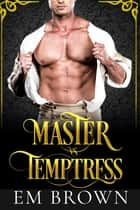 Master vs. Temptress: The Final Submission (Book 3 of the Master and Temptress Trilogy) ebook by Em Brown