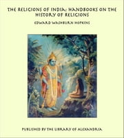 The Religions of India: Handbooks on the History of Religions ebook by Edward Washburn Hopkins