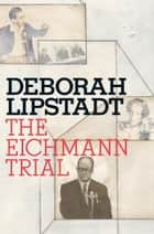 The Eichmann Trial ebook by Deborah E. Lipstadt
