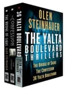 The Yalta Boulevard Thrillers, Books 1-3 - The Bridge of Sighs, The Confession, 36 Yalta Boulevard ebook by Olen Steinhauer