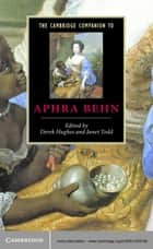 The Cambridge Companion to Aphra Behn ebook by Derek Hughes, Janet Todd
