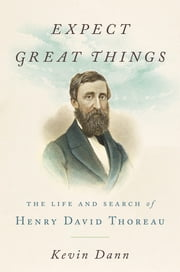 Expect Great Things - The Life and Search of Henry David Thoreau ebook by Kevin Dann