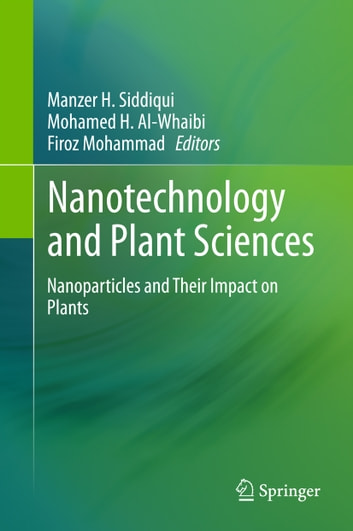 Nanotechnology and Plant Sciences - Nanoparticles and Their Impact on Plants ebook by
