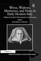 Wives, Widows, Mistresses, and Nuns in Early Modern Italy ebook by Katherine A. McIver