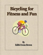 Bicycling for Fitness and Fun ebook by Edith Eveon Brown