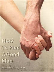 How To Find A Good Man ebook by Michelle Rabin, Ph.D.