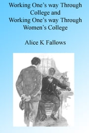 Working One's Way Through College and Working One's Way Through Women's College's, Illustrated. ebook by Alice K Fallows