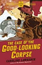 The P. K. Pinkerton Mysteries: The Case of the Good-Looking Corpse - Book 2 ebook by Caroline Lawrence