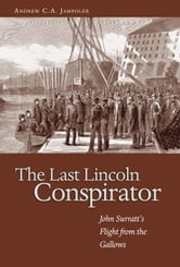 The Last Lincoln Conspirator - John Surratt's Flight from the Gallows ebook by Andrew C. A. Jampoler