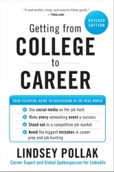Getting from College to Career - Your Essential Guide to Succeeding in the Real World ebook by Lindsey Pollak