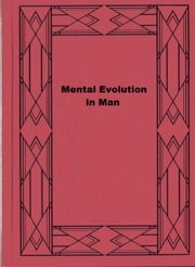 Mental Evolution in Man - Origin of Human Faculty ebook by George John Romanes