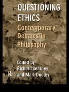 Questioning Ethics - Contemporary Debates in Continental Philosophy ebook by Mark Dooley, Richard Kearney
