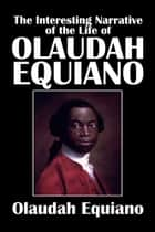 The Interesting Narrative of the Life of Olaudah Equiano, or, Gustavus Vassa, the African eBook by Olaudah Equiano