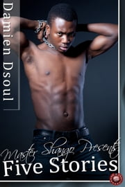 Master Shango Presents - Five Stories - Five Erotic Short Stories of Domination ebook by Damien Dsoul