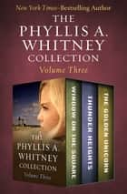 The Phyllis A. Whitney Collection Volume Three - Window on the Square, Thunder Heights, and The Golden Unicorn ebook by Phyllis A. Whitney
