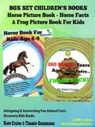 Box Set Children's Books: Horse Picture Book - Horse Facts & Frog Picture Book For Kids: 2 In 1 Box Set - Intriguing & Interesting Fun Animal Facts - Discovery Kids Books ebook by Kate Cruise