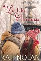 A Lot Like Christmas - A Small Town Southern Romacne ebook by Kait Nolan