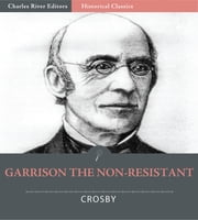 William Lloyd Garrison the Non-Resistant (Illustrated Edition) ebook by Ernest Crosby
