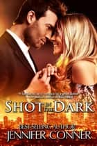 Shot in the Dark ebook by Jennifer Conner
