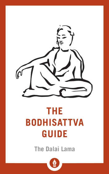 The Bodhisattva Guide - A Commentary on The Way of the Bodhisattva ebook by H.H. the Dalai Lama
