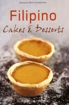 Filipino Cakes and Desserts ebook by Norma Olizon-Chikiamco