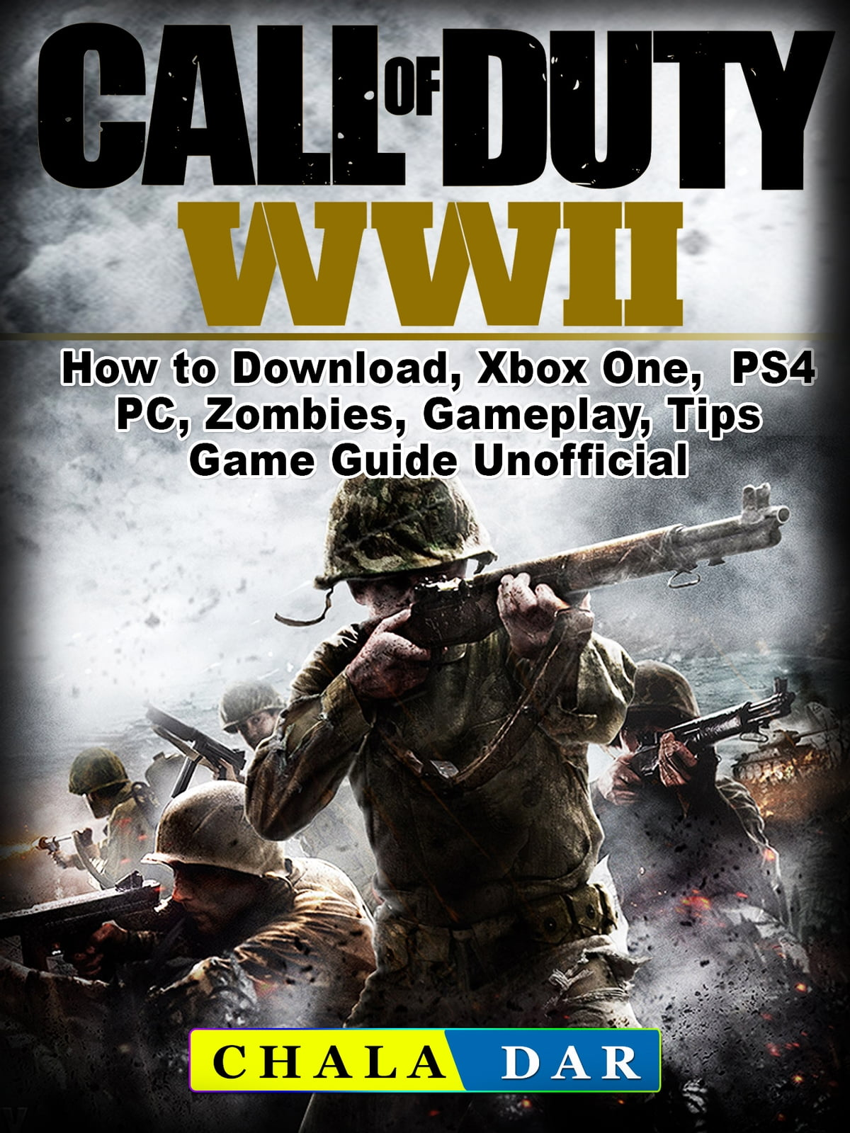 Call of Duty WWII How to Download, Xbox One, PS4, PC, Zombies, Gameplay,  Tips, Game Guide Unofficial ebook by Chala Dar - Rakuten Kobo