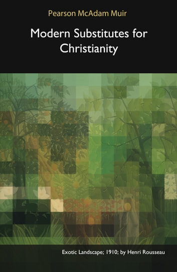 Modern Substitutes for Christianity ebook by Pearson McAdam Muir