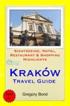 Krakow, Poland Travel Guide - Sightseeing, Hotel, Restaurant & Shopping Highlights (Illustrated) ebook by Gregory Bond